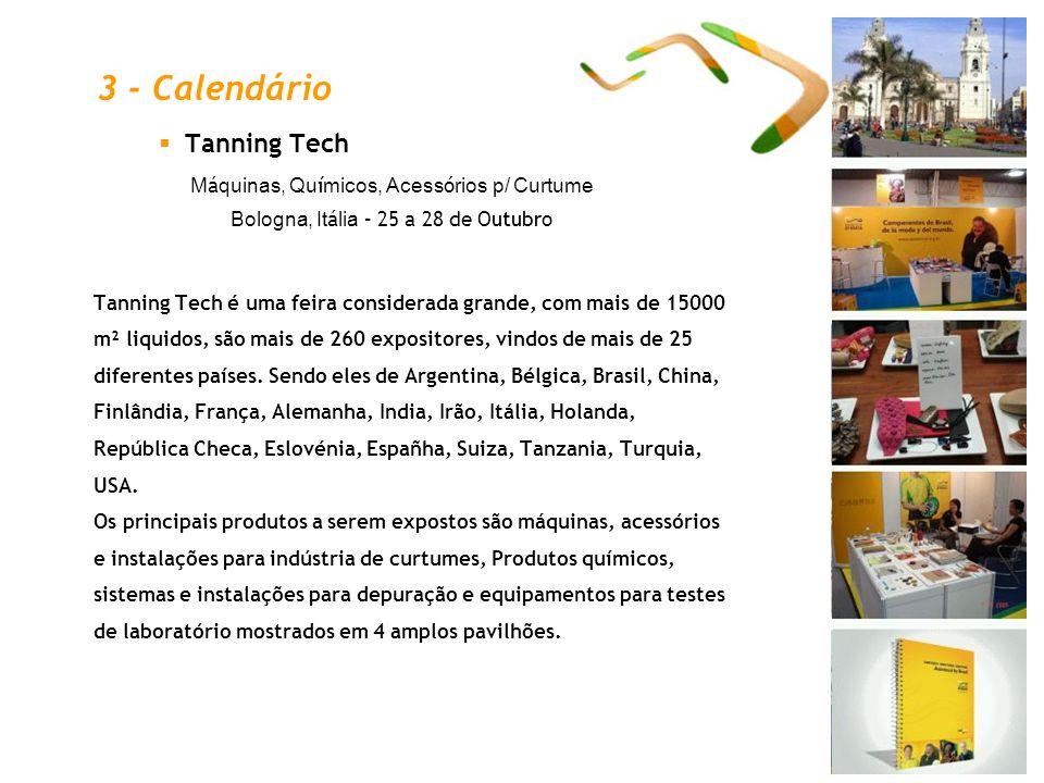Tanning Tech M á quinas, Qu í micos, Acess ó rios p/ Curtume Bologna, It á lia – 25 a 28 de Outubro Tanning Tech é uma feira considerada grande, com m