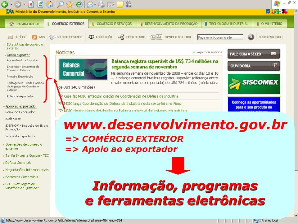 www.desenvolvimento.gov.br => COMÉRCIO EXTERIOR => Apoio ao exportador Informação, programas e ferramentas eletrônicas