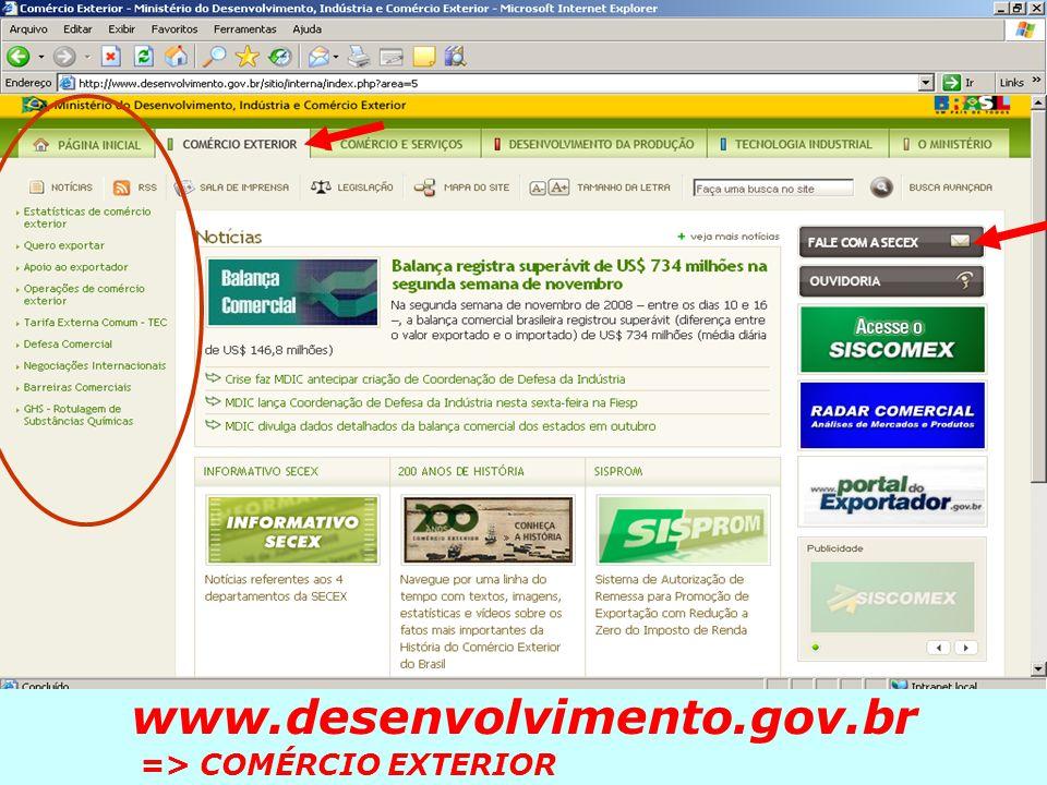 www.desenvolvimento.gov.br => COMÉRCIO EXTERIOR => Estatísticas de comércio exterior 32.000 mapas novos prontos a cada mês ou On-line: Aliceweb e Radar Comercial