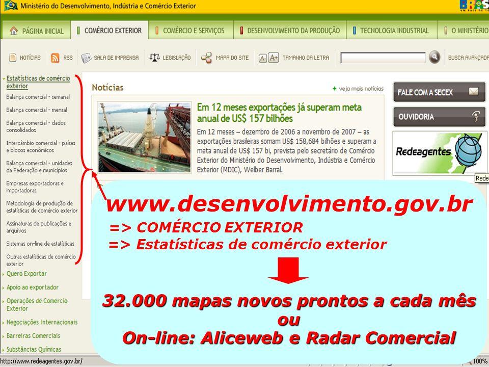 www.desenvolvimento.gov.br => COMÉRCIO EXTERIOR => Estatísticas de comércio exterior 32.000 mapas novos prontos a cada mês ou On-line: Aliceweb e Rada