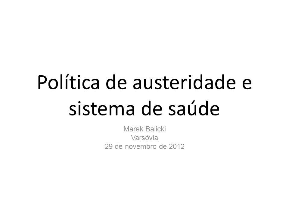 Política de austeridade e sistema de saúde Marek Balicki Varsóvia 29 de novembro de 2012