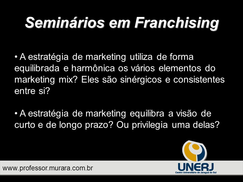 Seminários em Franchising A estratégia de marketing utiliza de forma equilibrada e harmônica os vários elementos do marketing mix.