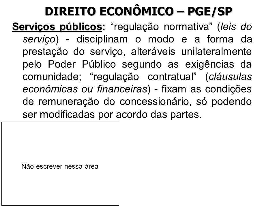 DIREITO ECONÔMICO – PGE/SP Serviços públicos: Serviços públicos: regulação normativa (leis do serviço) - disciplinam o modo e a forma da prestação do