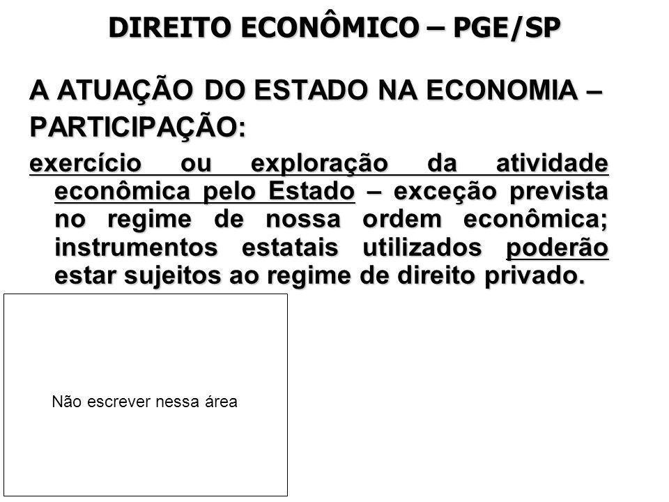 DIREITO ECONÔMICO – PGE/SP A ATUAÇÃO DO ESTADO NA ECONOMIA – PARTICIPAÇÃO: exercício ou exploração da atividade econômica pelo Estado – exceção previs