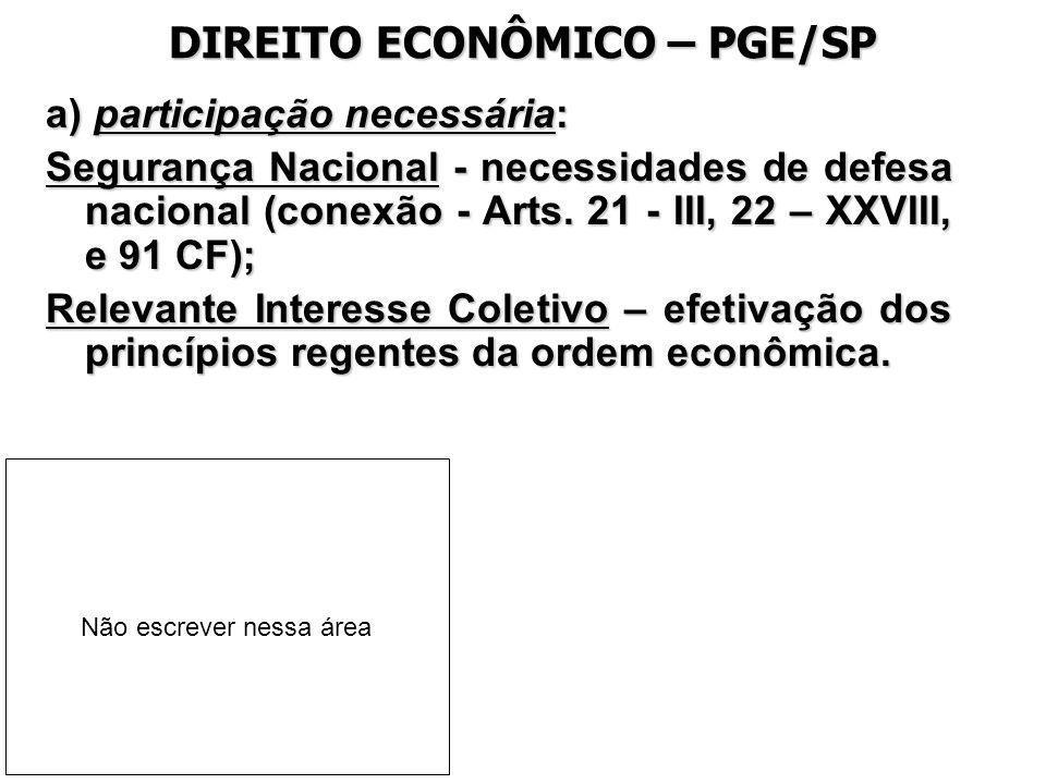 DIREITO ECONÔMICO – PGE/SP a) participação necessária: Segurança Nacional - necessidades de defesa nacional (conexão - Arts. 21 - III, 22 – XXVIII, e