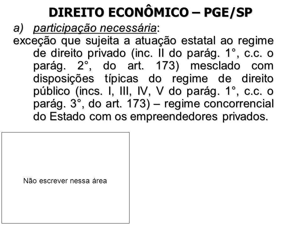 DIREITO ECONÔMICO – PGE/SP a)participação necessária: exceção que sujeita a atuação estatal ao regime de direito privado (inc. II do parág. 1°, c.c. o