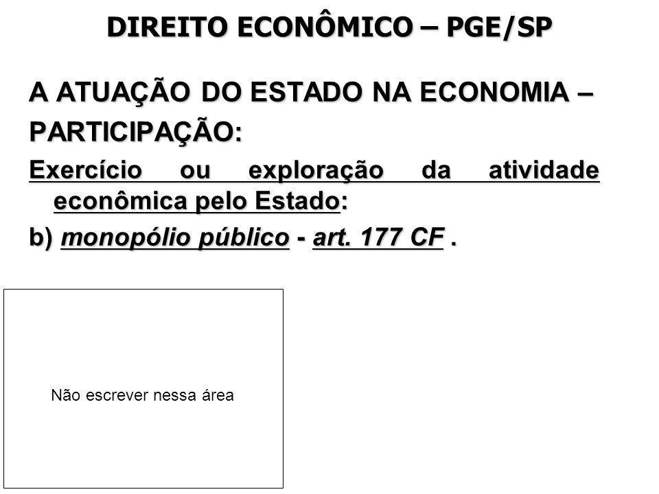 DIREITO ECONÔMICO – PGE/SP A ATUAÇÃO DO ESTADO NA ECONOMIA – PARTICIPAÇÃO: Exercício ou exploração da atividade econômica pelo Estado: b) monopólio pú