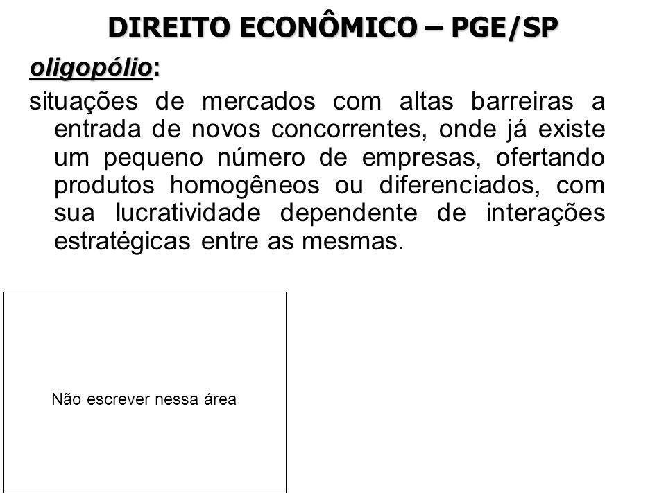 DIREITO ECONÔMICO – PGE/SP oligopólio: situações de mercados com altas barreiras a entrada de novos concorrentes, onde já existe um pequeno número de