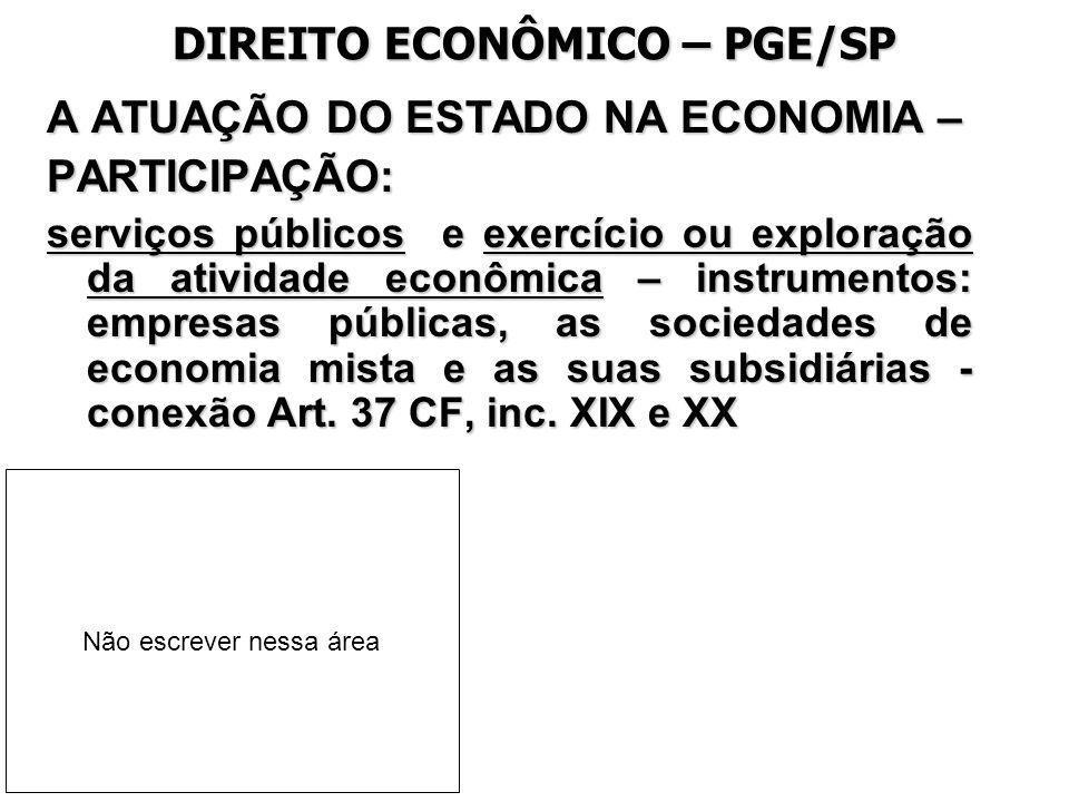 DIREITO ECONÔMICO – PGE/SP A ATUAÇÃO DO ESTADO NA ECONOMIA – PARTICIPAÇÃO: Exercício ou exploração da atividade econômica pelo Estado – 2 formas: a)participação necessária; b) monopólio público.
