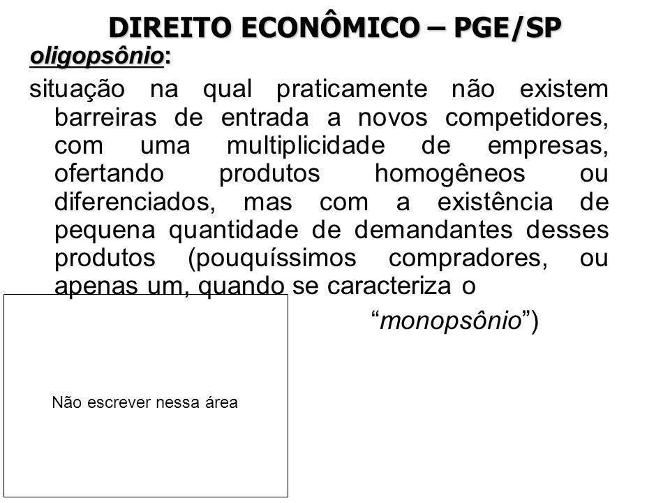 DIREITO ECONÔMICO – PGE/SP oligopsônio: situação na qual praticamente não existem barreiras de entrada a novos competidores, com uma multiplicidade de