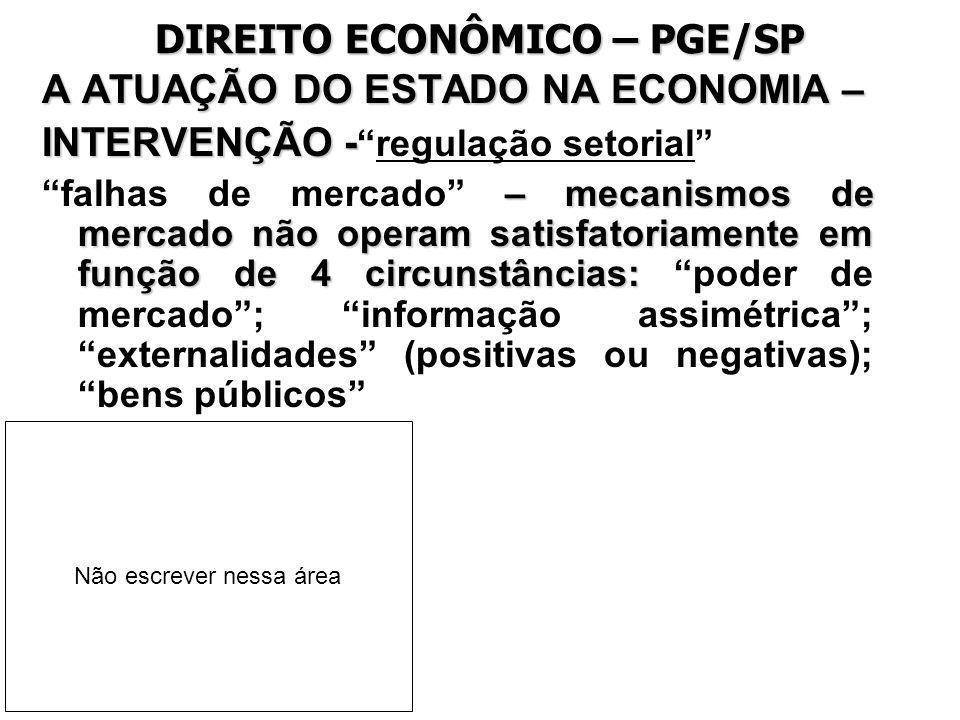 DIREITO ECONÔMICO – PGE/SP A ATUAÇÃO DO ESTADO NA ECONOMIA – INTERVENÇÃO - INTERVENÇÃO -regulação setorial – mecanismos de mercado não operam satisfat