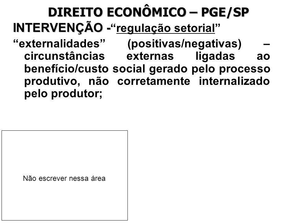 DIREITO ECONÔMICO – PGE/SP INTERVENÇÃO - INTERVENÇÃO -regulação setorial externalidades (positivas/negativas) – circunstâncias externas ligadas ao ben
