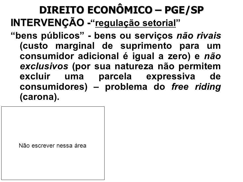DIREITO ECONÔMICO – PGE/SP INTERVENÇÃO - INTERVENÇÃO -regulação setorial bens públicos - bens ou serviços não rivais (custo marginal de suprimento par