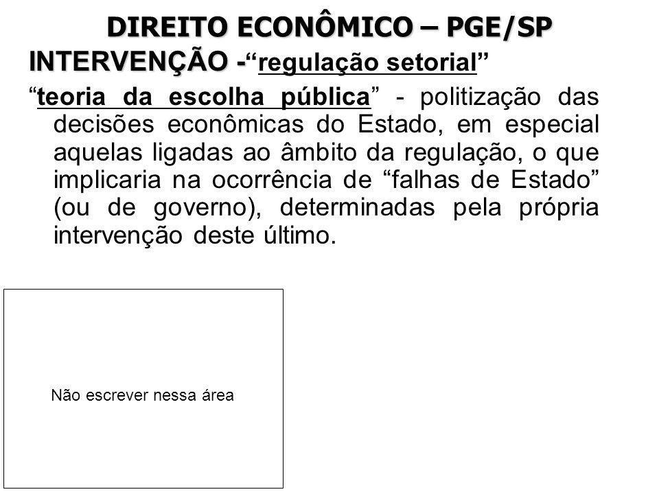 DIREITO ECONÔMICO – PGE/SP INTERVENÇÃO - INTERVENÇÃO -regulação setorial teoria da escolha pública - politização das decisões econômicas do Estado, em