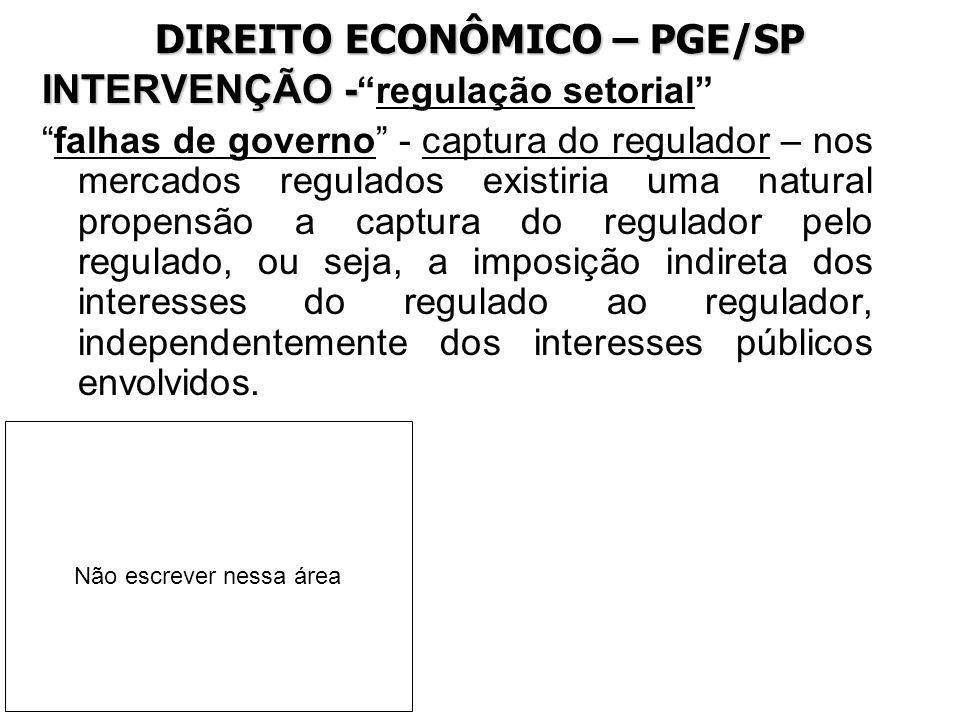 DIREITO ECONÔMICO – PGE/SP INTERVENÇÃO - INTERVENÇÃO -regulação setorial falhas de governo - captura do regulador – nos mercados regulados existiria u