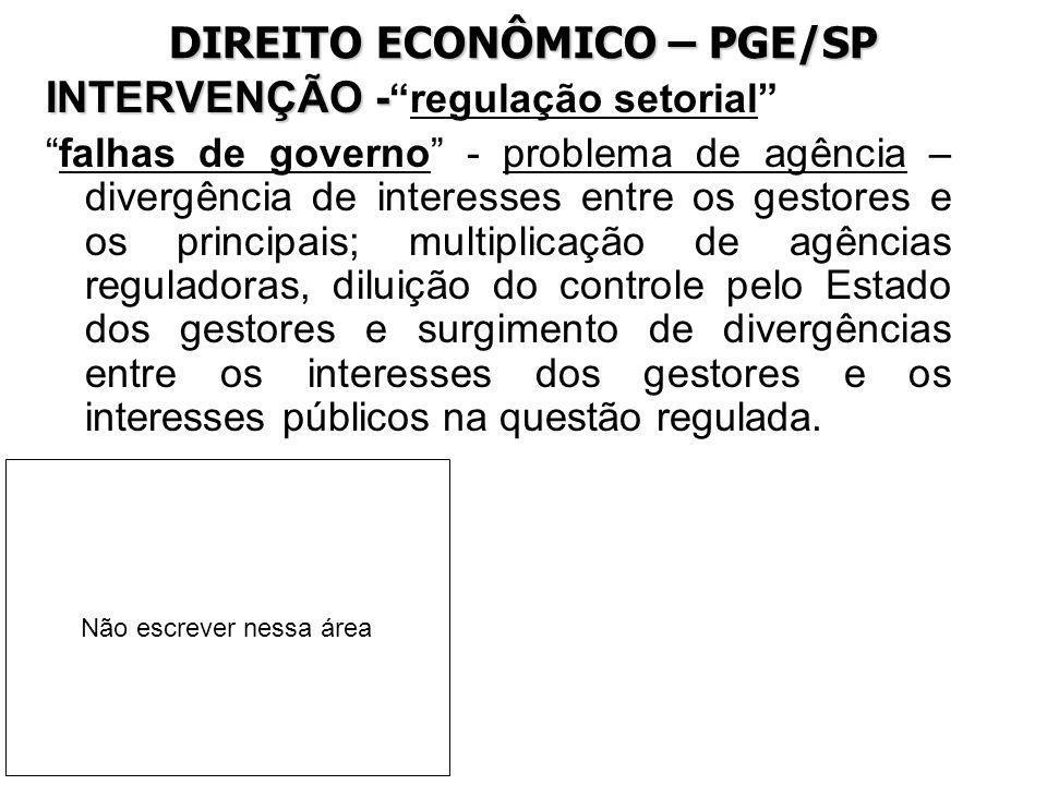 DIREITO ECONÔMICO – PGE/SP INTERVENÇÃO - INTERVENÇÃO -regulação setorial falhas de governo - problema de agência – divergência de interesses entre os