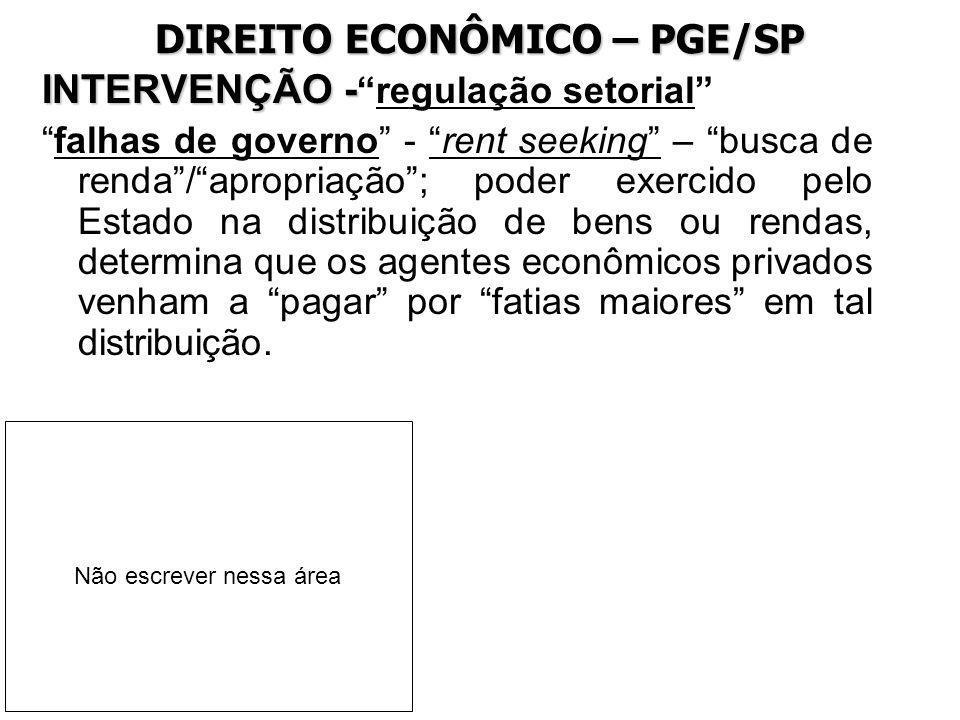 DIREITO ECONÔMICO – PGE/SP INTERVENÇÃO - INTERVENÇÃO -regulação setorial falhas de governo - rent seeking – busca de renda/apropriação; poder exercido