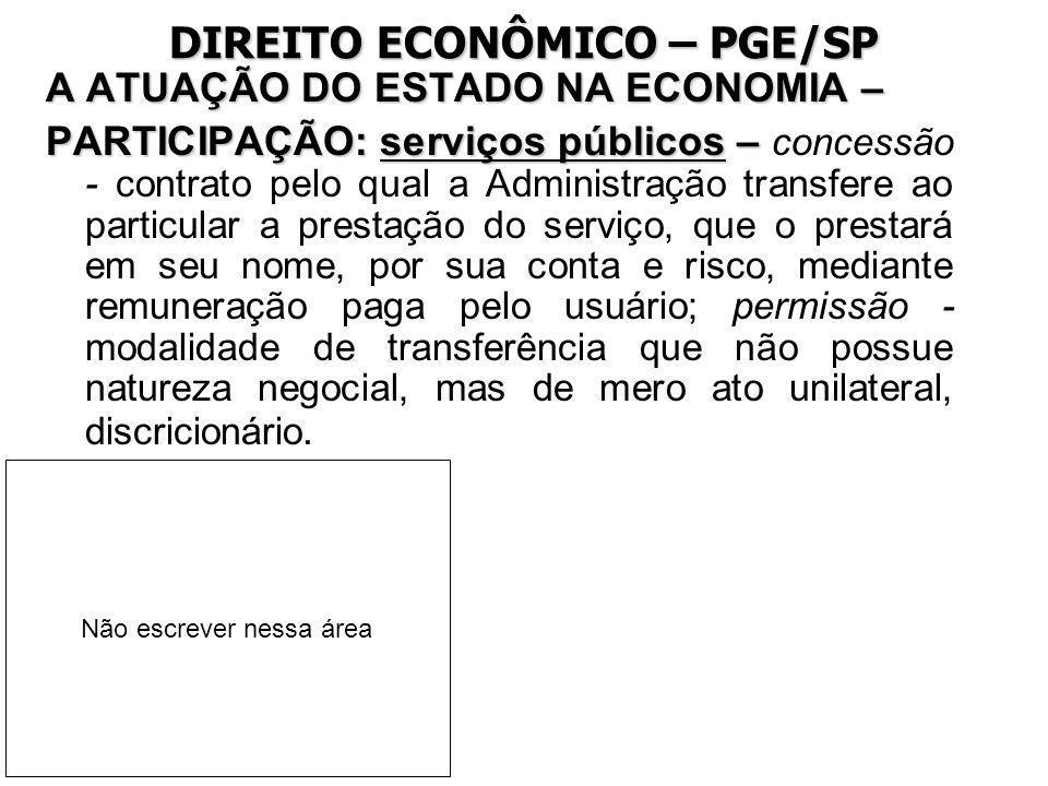 DIREITO ECONÔMICO – PGE/SP A ATUAÇÃO DO ESTADO NA ECONOMIA – PARTICIPAÇÃO: serviços públicos – PARTICIPAÇÃO: serviços públicos – concessão - contrato