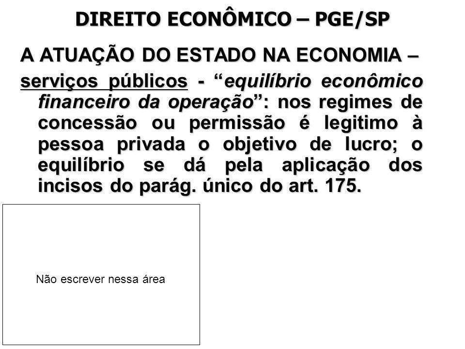 DIREITO ECONÔMICO – PGE/SP A ATUAÇÃO DO ESTADO NA ECONOMIA – serviços públicos - equilíbrio econômico financeiro da operação: nos regimes de concessão