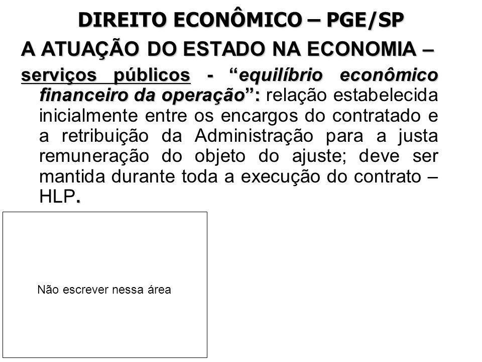 DIREITO ECONÔMICO – PGE/SP A ATUAÇÃO DO ESTADO NA ECONOMIA – serviços públicos - equilíbrio econômico financeiro da operação:. serviços públicos - equ