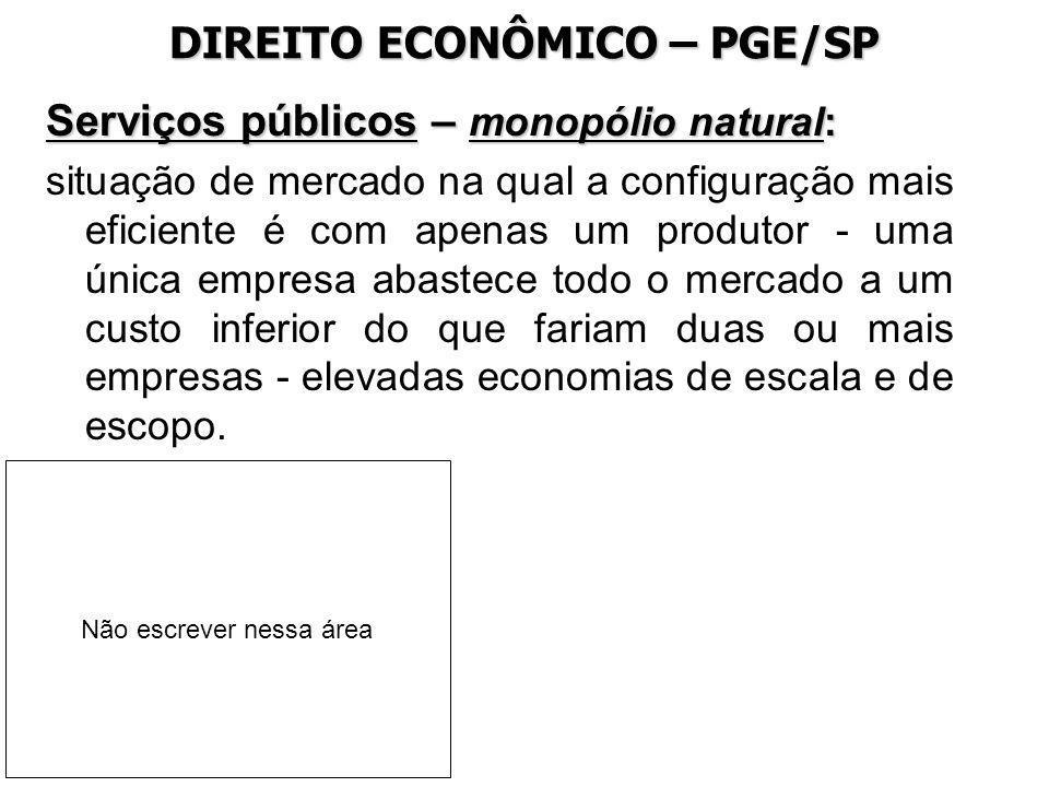 DIREITO ECONÔMICO – PGE/SP Serviços públicos – monopólio natural: situação de mercado na qual a configuração mais eficiente é com apenas um produtor -