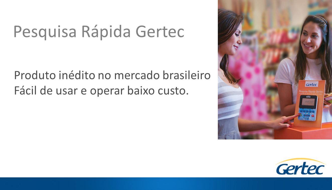 Pesquisa Rápida Gertec Produto inédito no mercado brasileiro Fácil de usar e operar baixo custo.
