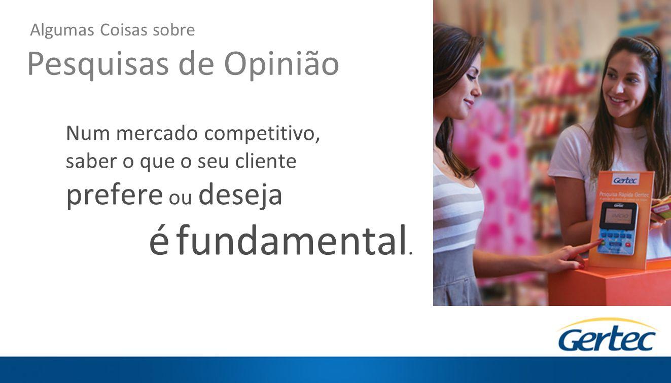 Pesquisas de Opinião Num mercado competitivo, saber o que o seu cliente prefere ou deseja é fundamental.