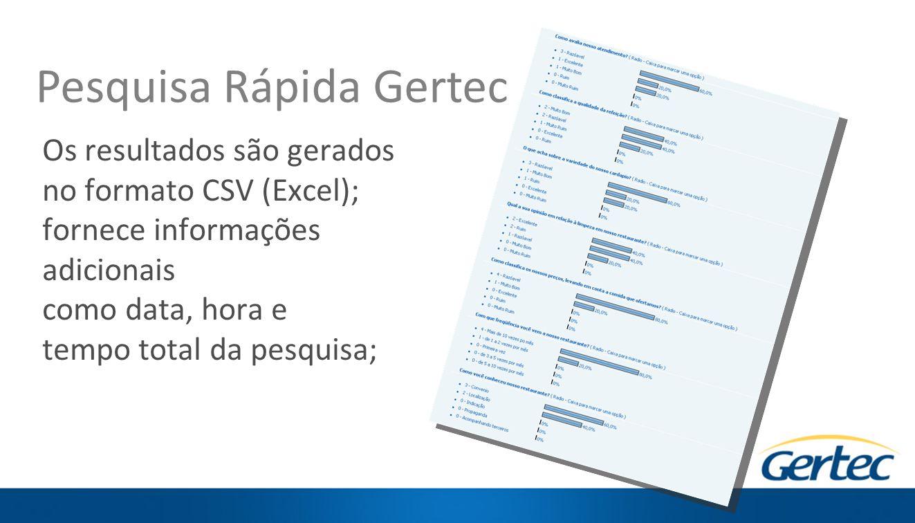 Os resultados são gerados no formato CSV (Excel); fornece informações adicionais como data, hora e tempo total da pesquisa; Pesquisa Rápida Gertec