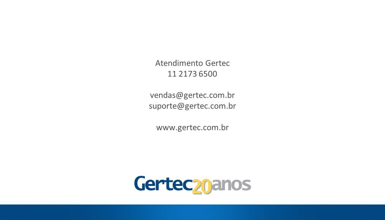 Atendimento Gertec 11 2173 6500 vendas@gertec.com.br suporte@gertec.com.br www.gertec.com.br