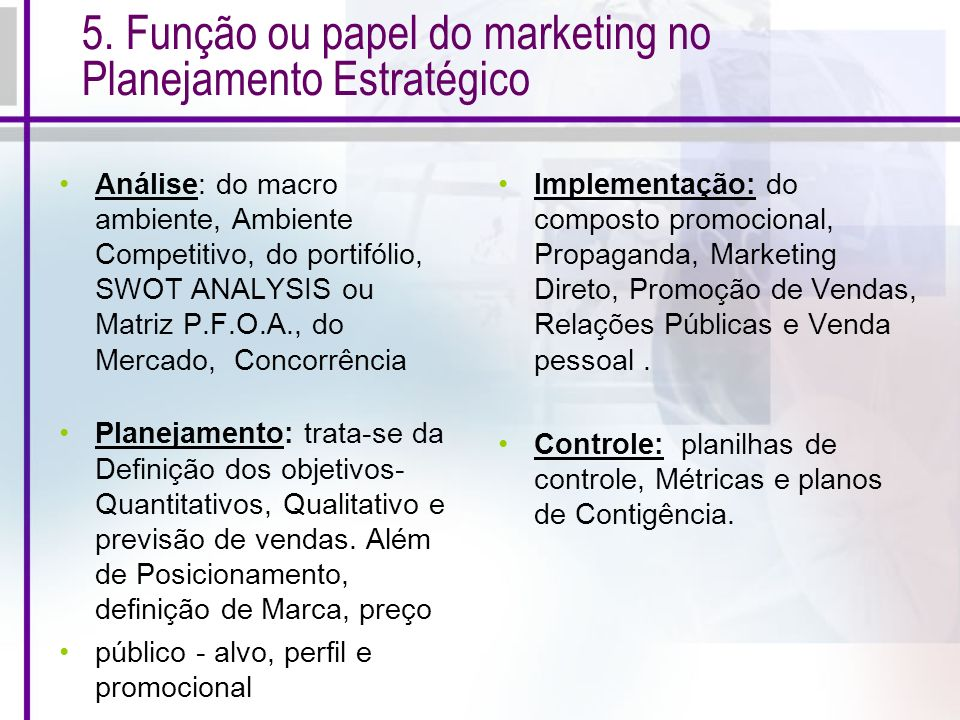 5. Função ou papel do marketing no Planejamento Estratégico Análise: do macro ambiente, Ambiente Competitivo, do portifólio, SWOT ANALYSIS ou Matriz P