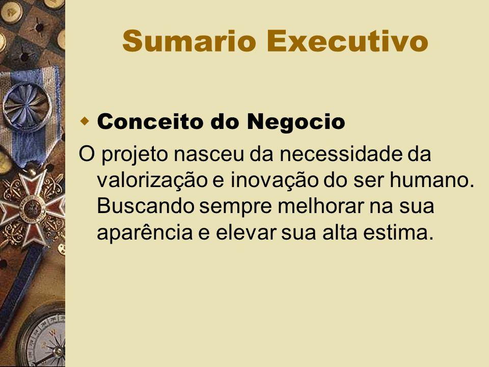 Sumario Executivo Conceito do Negocio O projeto nasceu da necessidade da valorização e inovação do ser humano.