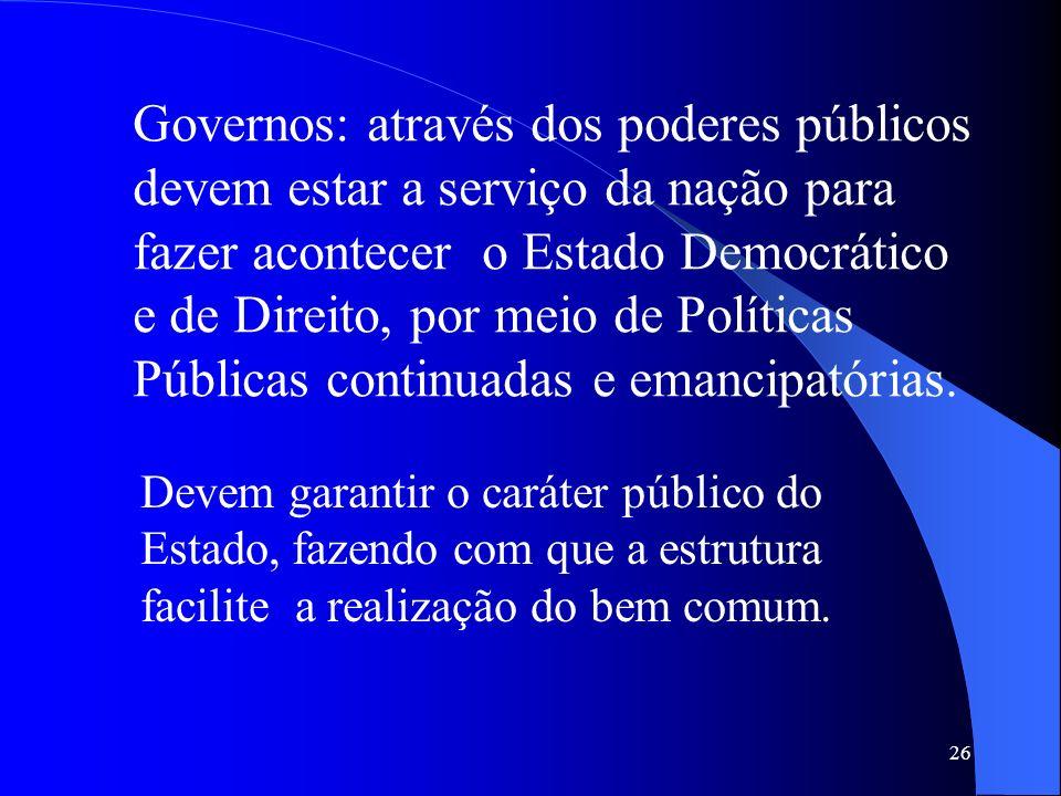 26 Governos: através dos poderes públicos devem estar a serviço da nação para fazer acontecer o Estado Democrático e de Direito, por meio de Políticas