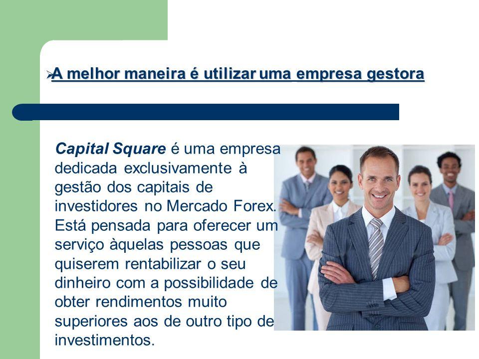 A melhor maneira é utilizar umaempresa gestora A melhor maneira é utilizar uma empresa gestora Capital Square é uma empresa dedicada exclusivamente à