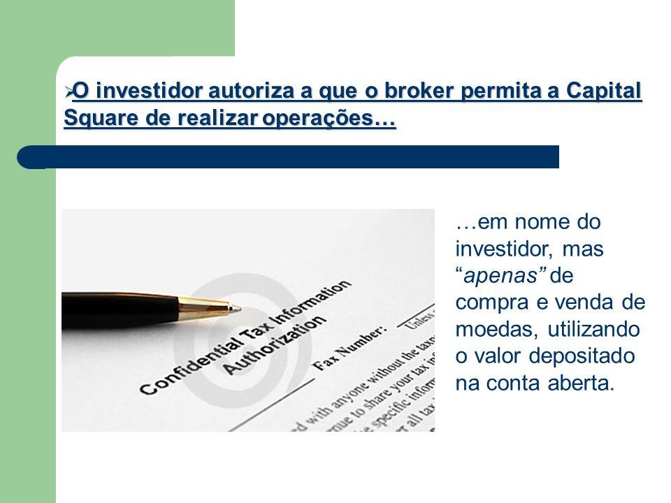 O investidor autoriza a que o broker permita a Capital Square de realizar operações… O investidor autoriza a que o broker permita a Capital Square de