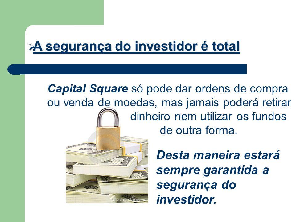 A segurança do investidor é total A segurança do investidor é total Capital Square só pode dar ordens de compra ou venda de moedas, mas jamais poderá