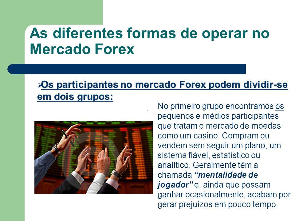 As diferentes formas de operar no Mercado Forex Os participantes no mercado Forex podem dividir-se em dois grupos: Os participantes no mercado Forex p