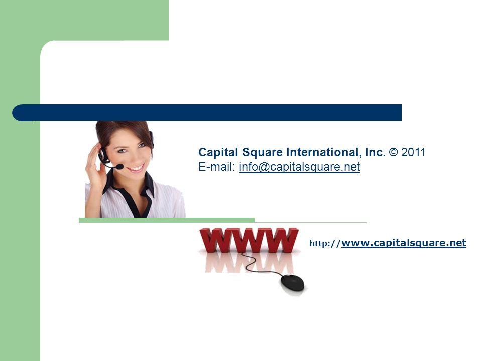 Capital Square International, Inc. © 2011 E-mail: info@capitalsquare.net info@capitalsquare.net http:// www.capitalsquare.net www.capitalsquare.net