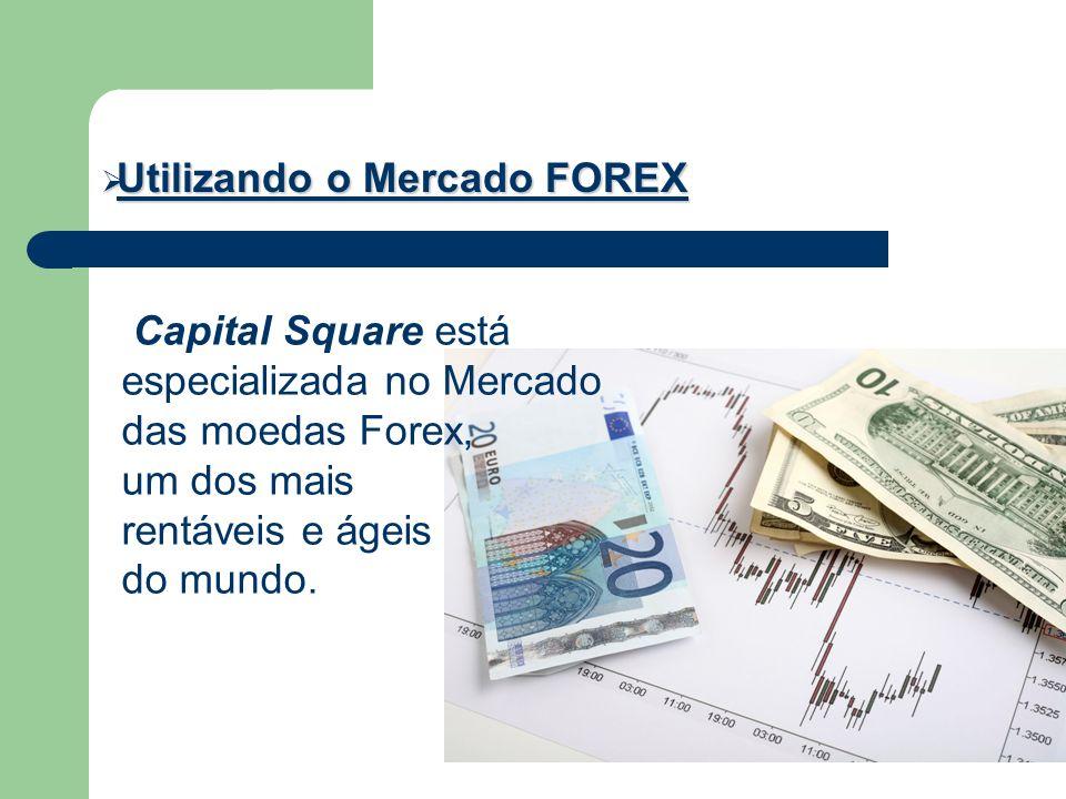 Utilizando o Mercado FOREX Utilizando o Mercado FOREX Capital Square está especializada no Mercado das moedas Forex, um dos mais rentáveis e ágeis do