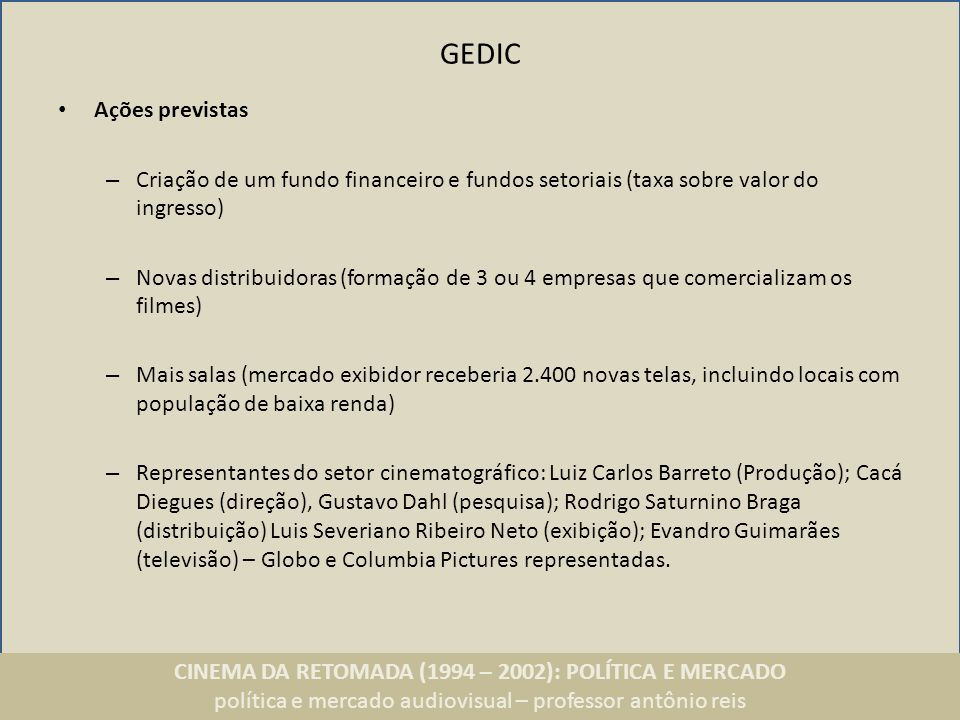 CINEMA DA RETOMADA (1994 – 2002): POLÍTICA E MERCADO política e mercado audiovisual – professor antônio reis GEDIC Ações previstas – Criação de um fun
