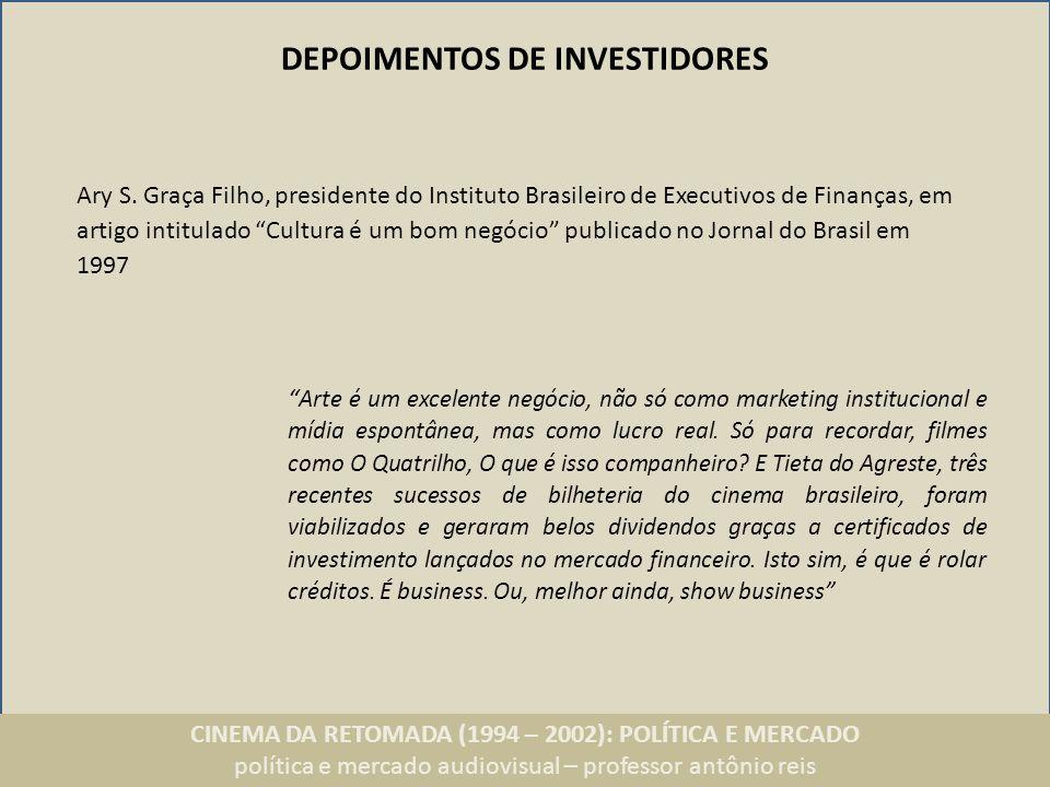CINEMA DA RETOMADA (1994 – 2002): POLÍTICA E MERCADO política e mercado audiovisual – professor antônio reis DEPOIMENTOS DE INVESTIDORES Arte é um exc