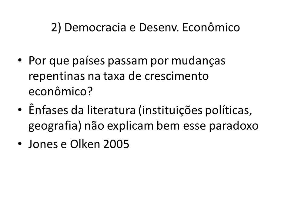 2) Democracia e Desenv. Econômico Por que países passam por mudanças repentinas na taxa de crescimento econômico? Ênfases da literatura (instituições