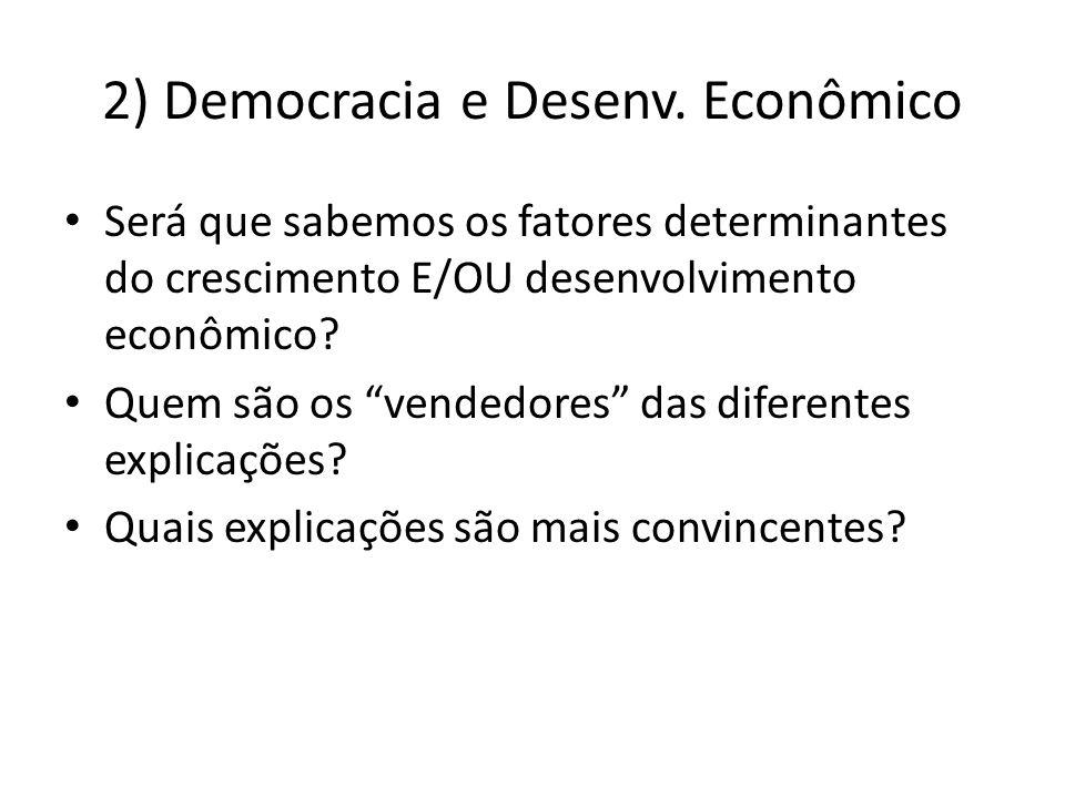 2) Democracia e Desenv. Econômico Será que sabemos os fatores determinantes do crescimento E/OU desenvolvimento econômico? Quem são os vendedores das