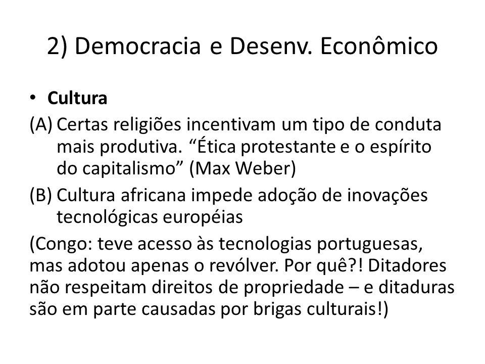 2) Democracia e Desenv. Econômico Cultura (A)Certas religiões incentivam um tipo de conduta mais produtiva. Ética protestante e o espírito do capitali