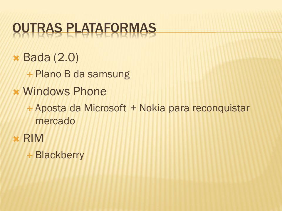 Bada (2.0) Plano B da samsung Windows Phone Aposta da Microsoft + Nokia para reconquistar mercado RIM Blackberry