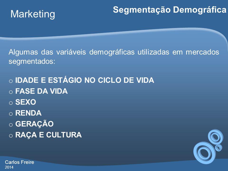 Carlos Freire 2014 Marketing Segmentação Demográfica Algumas das variáveis demográficas utilizadas em mercados segmentados: o IDADE E ESTÁGIO NO CICLO