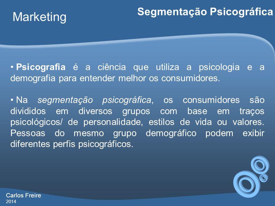Carlos Freire 2014 Marketing Segmentação Psicográfica Psicografia é a ciência que utiliza a psicologia e a demografia para entender melhor os consumid