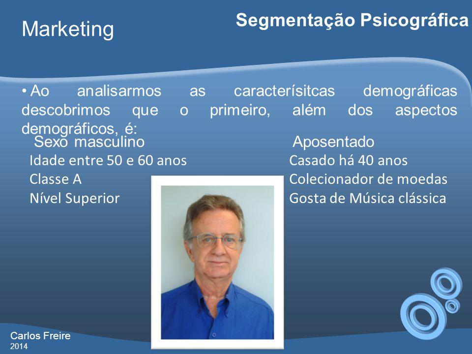 Carlos Freire 2014 Marketing Segmentação Psicográfica Ao analisarmos as caracterísitcas demográficas descobrimos que o primeiro, além dos aspectos dem