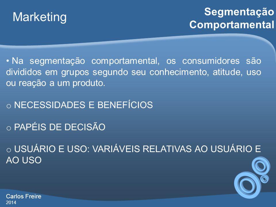 Carlos Freire 2014 Marketing Segmentação Comportamental Na segmentação comportamental, os consumidores são divididos em grupos segundo seu conheciment