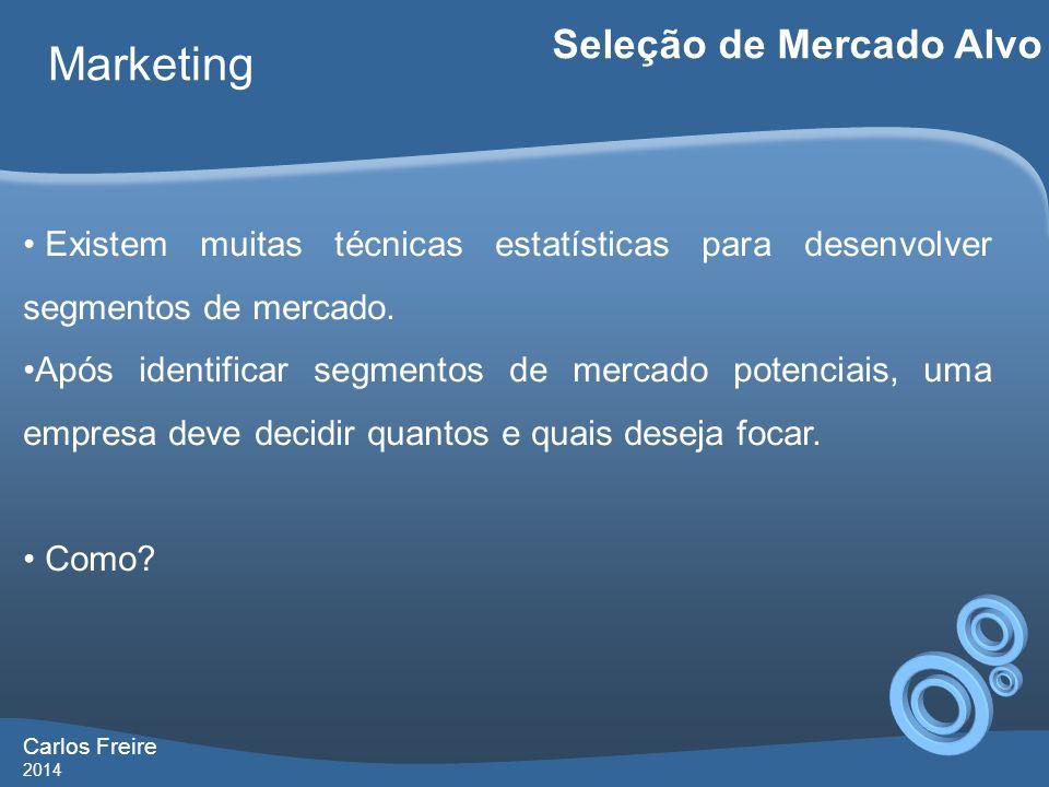 Carlos Freire 2014 Marketing Seleção de Mercado Alvo Existem muitas técnicas estatísticas para desenvolver segmentos de mercado. Após identificar segm