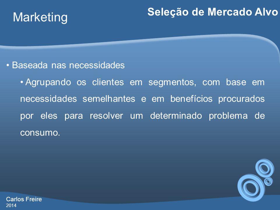 Carlos Freire 2014 Marketing Seleção de Mercado Alvo Baseada nas necessidades Agrupando os clientes em segmentos, com base em necessidades semelhantes